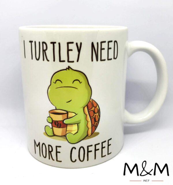 """Чаша """"I turtley need more coffee"""""""